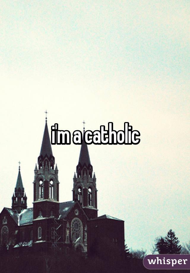 i'm a catholic