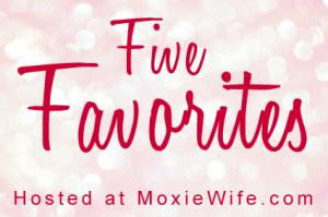 five-favorites-moxie-wife-1